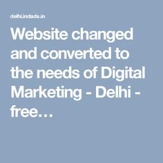 Website changed and converted to the needs of Digital Marketing - Delhi - free…