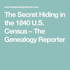 The Secret Hiding in the 1840 U.S. Census – The Genealogy Reporter