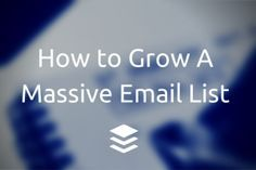How to Grow a Massive Email List. Love this post from Buffer.