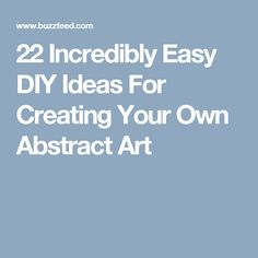 22 Incredibly Easy DIY Ideas For Creating Your Own Abstract Art