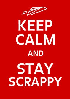 For every busy small business owner, entreprenuer, and almost-prenuer out there - Keep Calm and Stay Scrappy :)