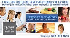 Formación Protéifine para Profesionales de la Salud Exclusivo para profesionales nuevos, que no hayan prescripto el Plan Nutricional.  MIÉRCOLES 27 DE AGOSTO DE 2014 - 9 A 13 HS. Lugar: Hotel KER RECOLETA, Marcelo T. de Alvear 1368, Buenos Aires. Ponente: Lic. MARÍA EMILIA MAZZEI.  Inscríbase ahora, de forma gratuita, en: http://www.ysonut.com.ar/formacion_27-08_form.html  #profesionales #salud #nutrición #YsonutArgentina