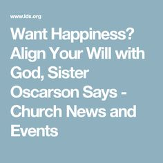 Want Happiness? Align Your Will with God, Sister Oscarson Says - Church News and Events