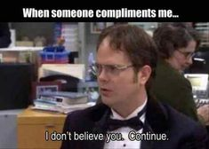 The Office, The Office Humour, Meme, Laughter, Humour, Internet meme, Image: When someone compliments me... I don't believe you, Continue