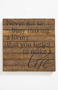 """Free shipping and returns on Second Nature By Hand 'Never Get So Busy' Repurposed Wood Wall Art at Nordstrom.com. A rustic wall plaque, handcrafted from 100-year-old tobacco-lath wood salvaged from Wisconsin farms, is stenciled with the inspirational advice """"Never get so busy making a living that you forget to make a life."""""""