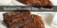 NATIONAL BROWNIE DAY Each year on December 8, brownie lovers across the nation celebrate National Brownie Day. Brownies were created in the United States at the end of the 19th century. A cross b…