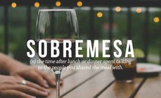 sobremesa, spanish // 28 Beautiful Words The English Language Should Steal