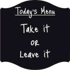 today's menu : take it or leave it