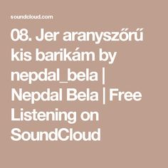 08. Jer aranyszőrű kis barikám by nepdal_bela   Nepdal Bela   Free Listening on SoundCloud