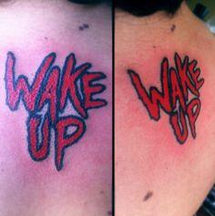 Wakeee up!!!!! tattoo...