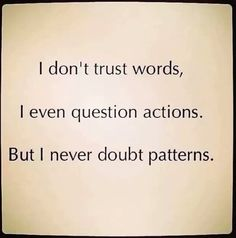 So true- patterns speak volumes of truth True Quotes, Great Quotes, Words Quotes, Quotes To Live By, Motivational Quotes, Inspirational Quotes, Sayings, Honesty Quotes, Trust Words