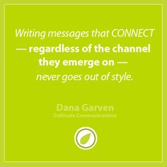Writing messages that CONNECT — regardless of the channel they emerge on — never goes out of style.