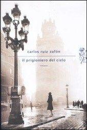 Carlos Luiz Zafòn Il prigioniero del cielo