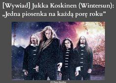 Wywiad z basistą zespołu Wintersun-> http://heavy-metal-music-and-more.blogspot.com/2017/03/jukka-koskinen-wintersun-jedna-piosenka.html