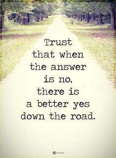 Trust that when the answer is no, there is a better yes down the road. #powerofpositivity #positivewords #positivethinking #inspirationalquote #motivationalquotes #quotes #life #love #hope faith #loyalty #honesty #trust #truth