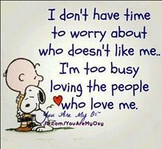 ..I'm too busy loving the people who love me. Peanuts quote                                                                                                                                                      Mehr