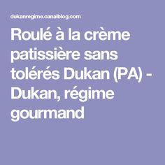 Roulé à la crème patissière sans tolérés Dukan (PA) - Dukan, régime gourmand