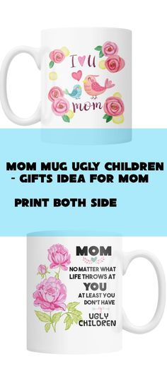 "Mom Mug Ugly Children - Gifts Idea For Mom  ""NO MATTER WHAT LIFE THROWS AT YOU AT LEAST YOU DON'T HAVE UGLY CHILDREN"""