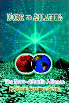Door to Atlantis: The Mars Atlantis Alliance  Dianne Goodman Larson