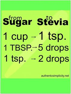 "Substitute Stevia for Sugar ""- Stevia is a natural sweetener used for centuries in South America. Great for diabetics & those trying to kick the pervasive ""granular crack"". It may seem more expensive than sugar but since you use so little, it's really not. Replacing sugar with stevia in most recipes is really as simple as shown in this chart."""