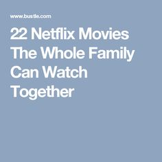 22 Netflix Movies The Whole Family Can Watch Together