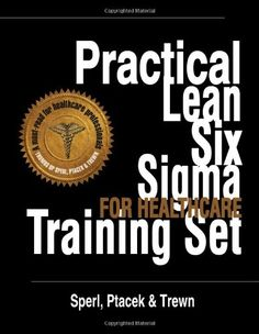 Practical Lean Six Sigma for Healthcare Training Set - Using the A3 and Lean Thinking to Improve Operational Performance in Hospitals, Clinics, and Physician Group Practices by Todd Sperl http://www.amazon.com/dp/1467517011/ref=cm_sw_r_pi_dp_w3XIub150K1YC