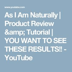 As I Am Naturally | Product Review & Tutorial | YOU WANT TO SEE THESE RESULTS!! - YouTube