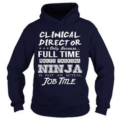 CLINICAL DIRECTOR - MULTITASKING NINJA JOB TITLE T-SHIRTS, HOODIES, SWEATSHIRT (36.99$ ==► Shopping Now)