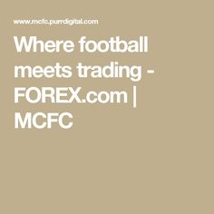 Where football meets trading - FOREX.com | MCFC