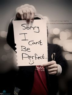 """Sorry I Can't Be Perfect""   Words cannot begin to tell you how sorry I am.  Just believe in me.  I promise it will all be OK. I did my best, and def doing better now. Wish you were more than a memory. Sincerly. Mikes Heart <3"