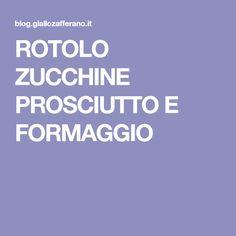 ROTOLO ZUCCHINE PROSCIUTTO E FORMAGGIO