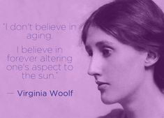 """""""I don't believe in aging"""" - Virginia Woolf quote #quote #virginiawoolf #virginiawoolfblog"""