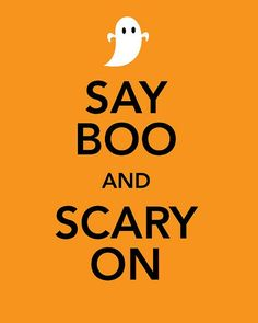 Keep Calm and Halloween - Say Boo and Scary On