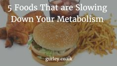 5 Foods That are Slowing Down Your Metabolism