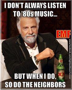 I don't always listen to 80s music, but when I do, so do the neighbors. Jonathan Goldsmith, Pharmacy Humor, Dental Humor, Medical Humor, Dental Hygiene, Radiology Humor, Pharmacy Technician, Accounting Humor, Paramedic Humor