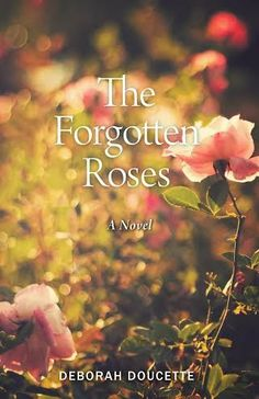 The Book Review: THE FORGOTTEN ROSES BY DEBORAH DOUCETTE- REVIEW + ...