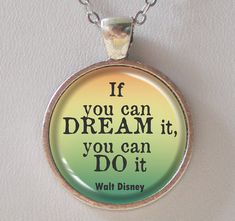 Life Quotes Necklace- If you can dream it, you can do it-  Walt Disney-  Quotes Series