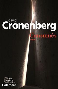 David Cronenberg | Consumés #consumed | Premier roman