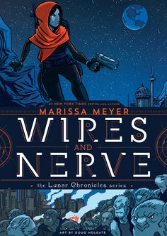 Wires & Nerve, Vol. I, by Marissa Meyer - a graphic novel from the world of The Lunar Chronicles - On Sale January 31, 2017