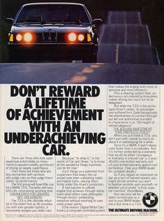 """Don't reward a lifetime of achievement with an underachieving car.""  BMW 7-Series"