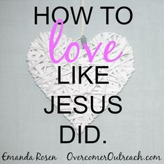 How can we let His light shine brighter through us? How do we obey His precious command to love everyone?