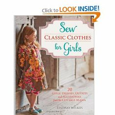 Sew Classic Clothes for Girls: 20 Girls' Dresses, Outfits and Accessories from the Cottage Mama: Lindsay Wilkes: 9781440235184: Amazon.com: Books
