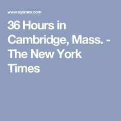 36 Hours in Cambridge, Mass. - The New York Times