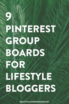 In this post I'll be share 9 Pinterest group boards for lifestyle bloggers along with instructions for joining each group board.