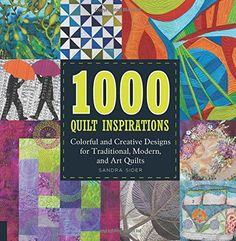 1000 Quilt Inspirations: Colorful and Creative Designs for Traditional, Modern, and Art Quilts de Sandra Sider http://www.amazon.ca/dp/159253984X/ref=cm_sw_r_pi_dp_GOpnvb1X6KT8W