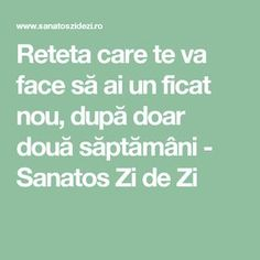 Reteta care te va face să ai un ficat nou, după doar două săptămâni - Sanatos Zi de Zi Natural Remedies, Health Fitness, Cafe Racers, Medicine, Therapy, The Body, Tips And Tricks, Health And Fitness, Natural Treatments