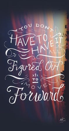 Move forward :)