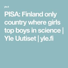 PISA: Finland only country where girls top boys in science   Yle Uutiset   yle.fi