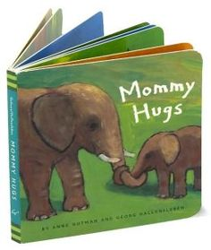 Mommy Hugs- Anne Gutman  love reading this to my daughter