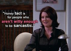 T is for Tact. | The Alphabet According To Karen Walker